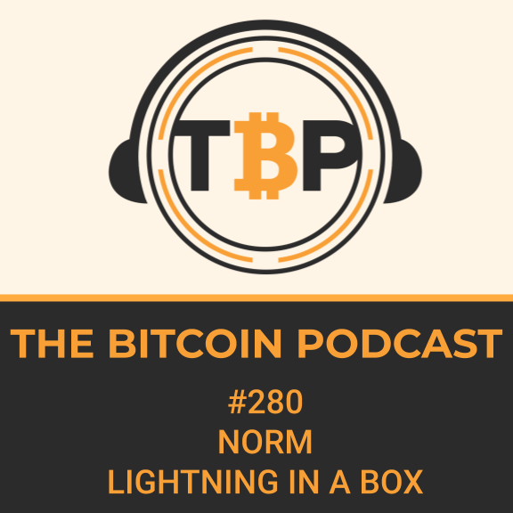 The Bitcoin Podcast #281: Norm --Lightning Network