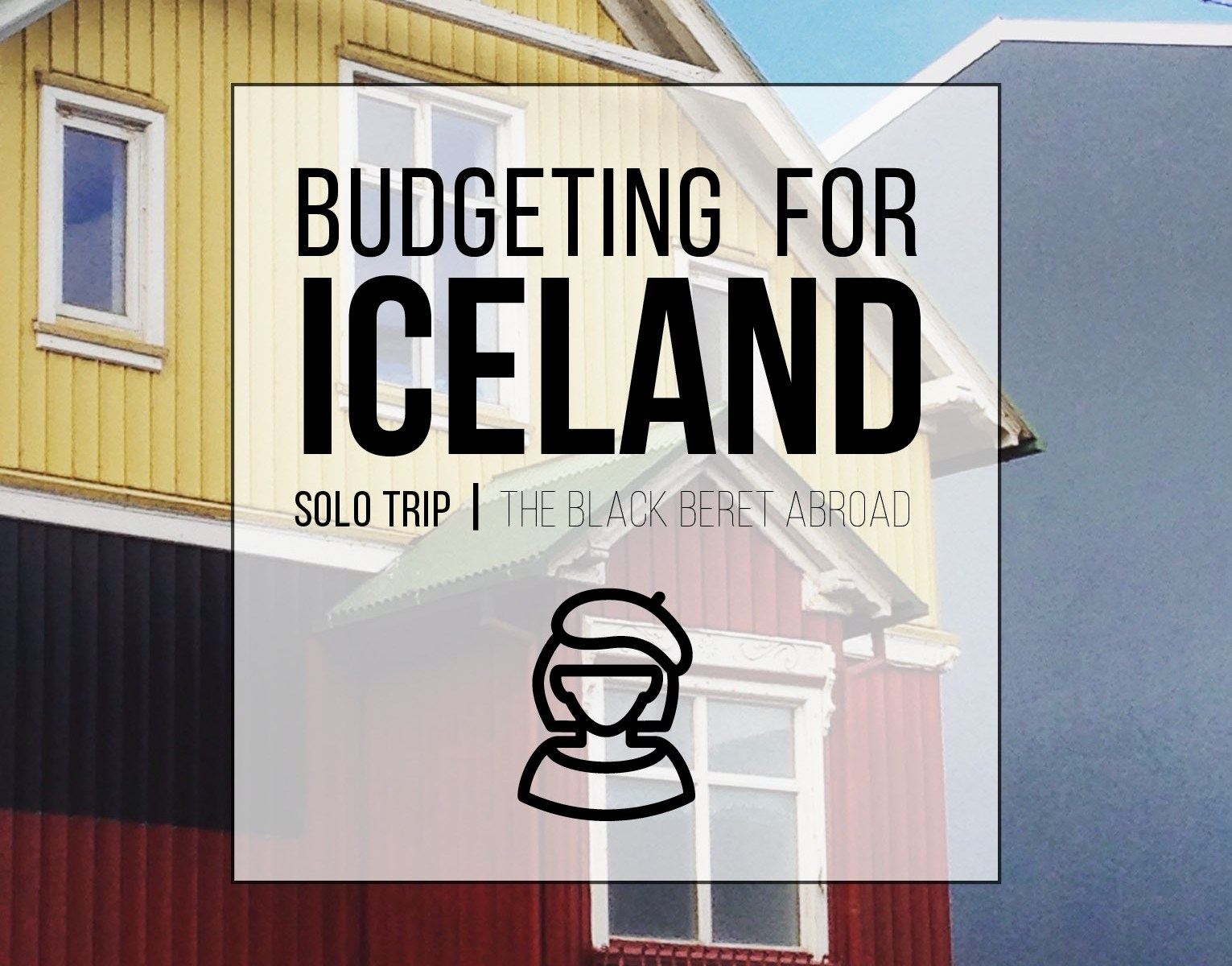 Photo of colourful houses in Iceland. Image text: budgeting for Iceland, solo trip, the black beret abroad.