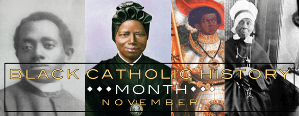 Happy Black Catholic History Month! Celebration Plans!