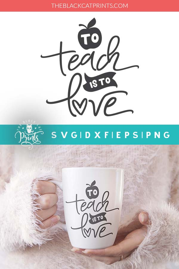 Download To Teach is To Love SVG DXF PNG EPS ⋆ TheBlackCatPrints