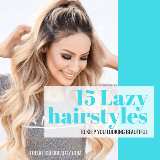 15 lazy hairstyle hacks to keep you looking beautiful - the