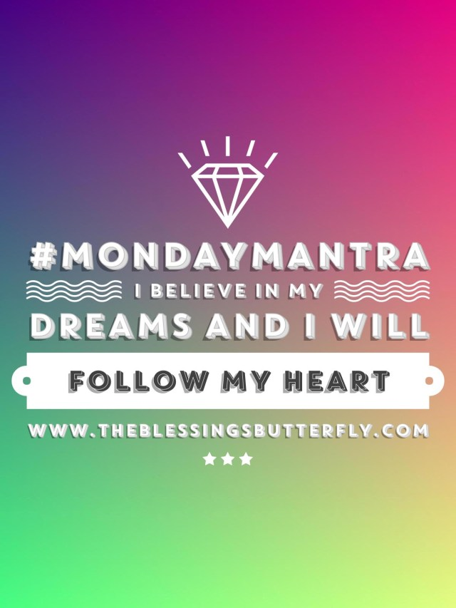 I bekieve in my dreams and I will follow my heart.