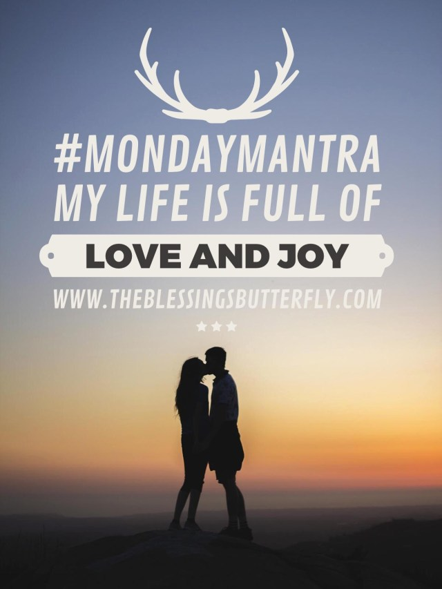 Monday Mantra: My Life is Full of Love and Joy