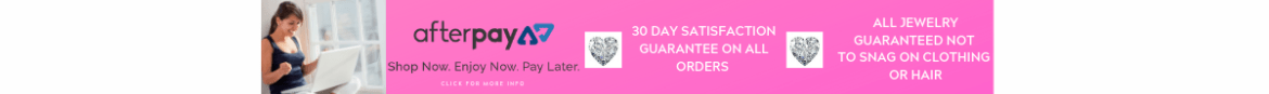 We Now Offer Afterpay-30 day satisfaction guarantee-all jewelry guaranteed not to snag on clothing or hair