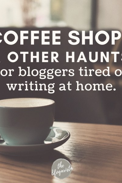 coffee shops for bloggers tired of writing at home