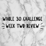 Whole 30 Challenge – Week Two Review..