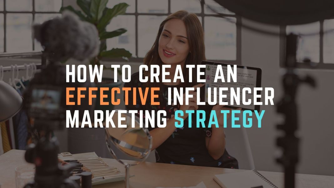 How to Create an Effective Influencer Marketing Strategy