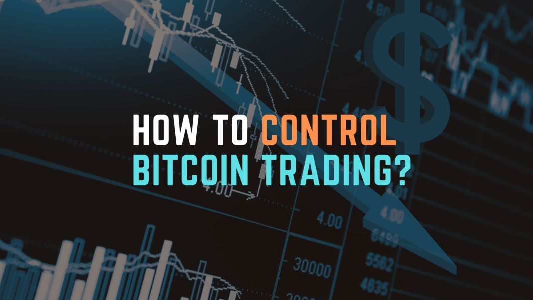 How To Control Bitcoin Trading?