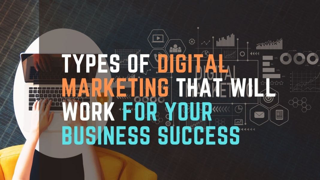 Types Of Digital Marketing That Will Work For Your Business Success