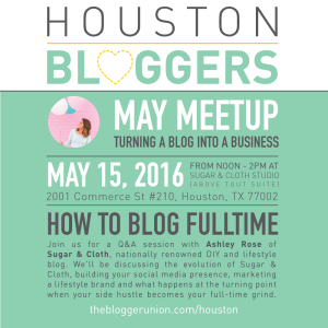 Houston Bloggers May Meetup will be about Turning Your Blog Into A Business. With guest speaker Ashley Rose from Sugar & Cloth.
