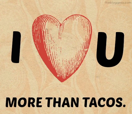 This is for you.  And I REALLY love tacos.