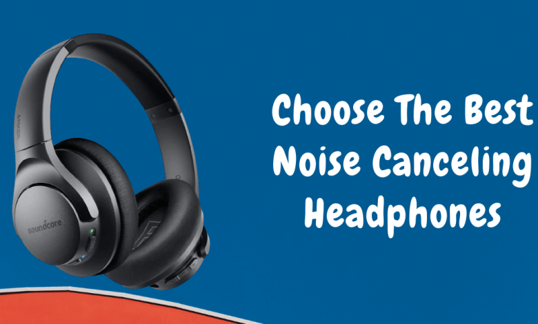 How to Choose The Best Noise-Canceling Headphone