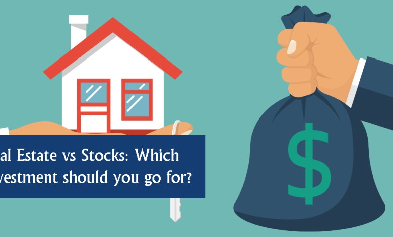 Real Estate vs Stocks- Which Investment should you go for