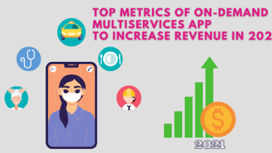 Photo of Top Metrics of On-demand Multiservices App to Increase Revenue in 2021