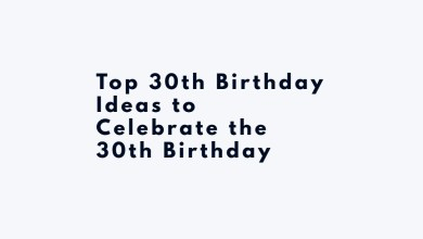 Photo of Top 30th Birthday Ideas to Celebrate the 30th Birthday