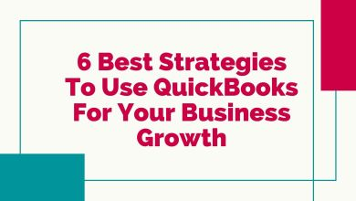 Photo of 6 Best Strategies To Use QuickBooks For Your Business Growth