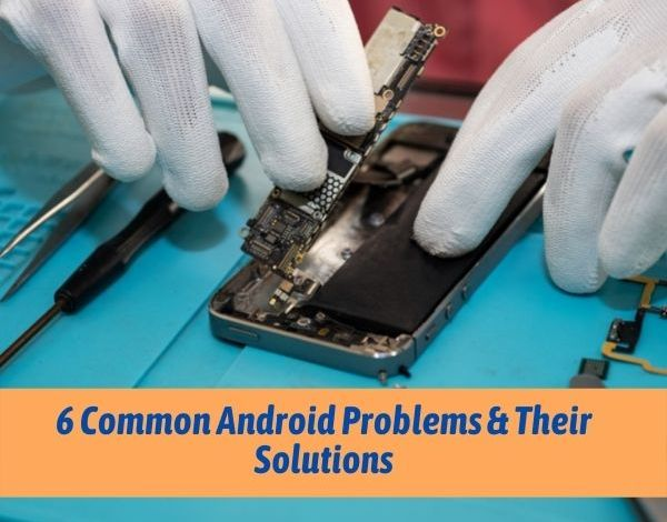 6 Common Android Problems & Their Solutions