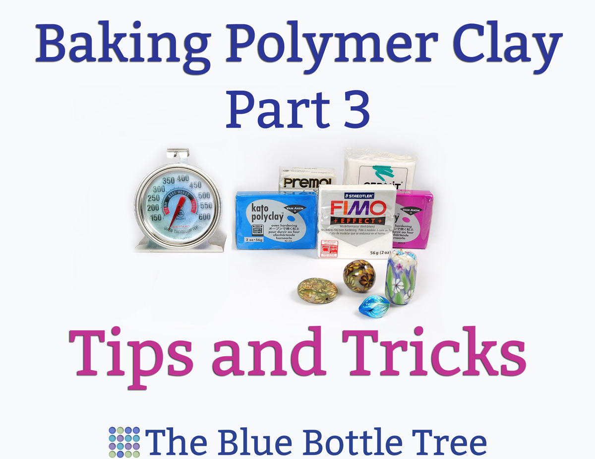 How to Bake Polymer Clay: Part 3 – Tips and Tricks - The