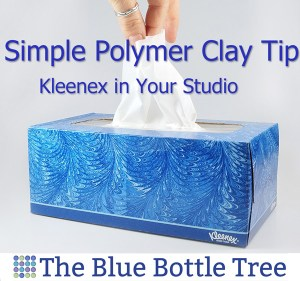 Kleenex or facial tissues are great for use in the polymer clay and craft studio.