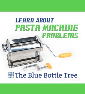 Learn about common pasta machine problems and how to solve them. From The Blue Bottle Tree.