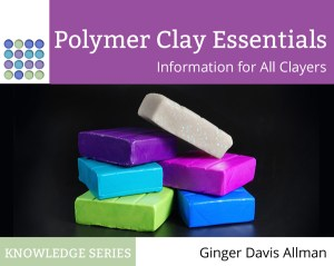 Polymer Clay Essentials, Information for All Clayers is a must-have eBook from Ginger of The Blue Bottle Tree.