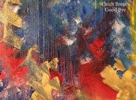 KEAH - Catch Breath Good Bye