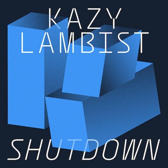 Kazy Lambist - Shutdown