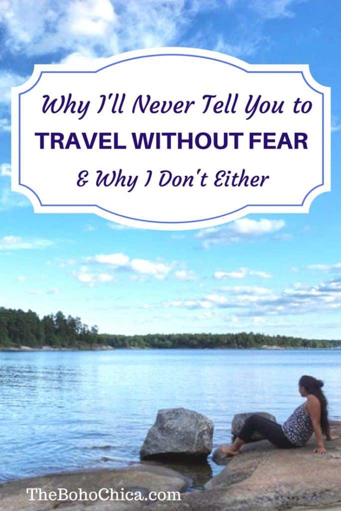 Why I'll never tell you to travel without fear and why you shouldn't be ashamed of your fear of terrorism attacks, flying, solo travel, & travel anxieties.