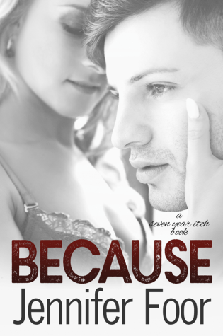 Release Day Launch: Because (Seven Year Itch Book #4) By Jennifer Foor @jennyfoor