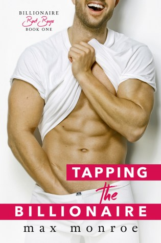Release Day Launch with Giveaway: Tapping the Billionaire (Billionaire Bad Boys, #1) by Max Monroe @authormaxmonroe