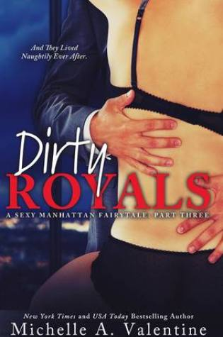 Book Review: Dirty Royals (A Sexy Manhattan Fairytale: Part Three) by Michelle A. Valentine @M_A_Valentine