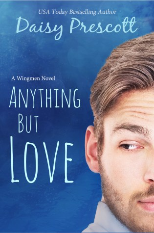 Release Day Blitz: Anything But Love (Wingmen #3) by Daisy Prescott @Daisy_Prescott