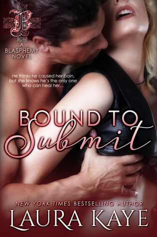 Release Day Launch with Excerpt & Giveaway: Bound to Submit (Blasphemy #1) by Laura Kaye @LauraKayeAuthor