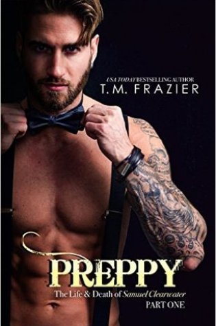 Blog Tour Review: Preppy: The Life & Death of Samuel Clearwater Part One (KING Book 5) by T.M. Frazier @TM_Frazier