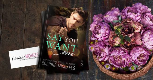 Release Blitz with Review: Say You Want Me by Corinne Michaels @AuthorCMichaels