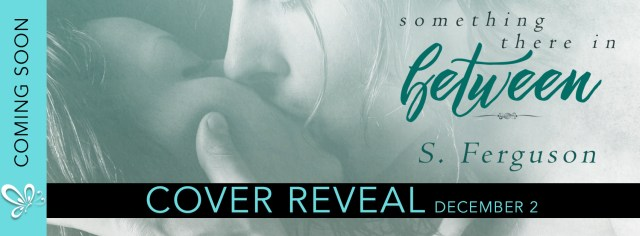 Cover Reveal with Excerpt: Something There In Between by S. Ferguson @SarahFergWrites