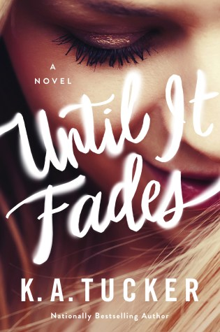 Cover Reveal: Until It Fades by K.A. Tucker @kathleenatucker