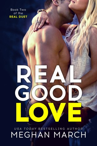 Release Day Launch: Real Good Love (Real Duet #2) by Meghan March @Meghan_March