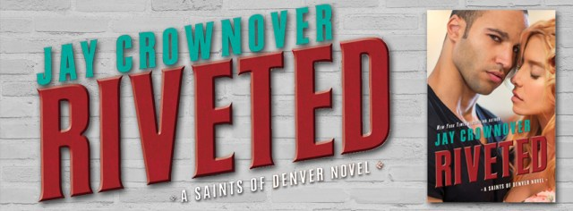 Excerpt Reveal: Riveted (Saints of Denver #3) by Jay Crownover @JayCrownover @InkSlingerPR