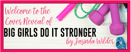 Cover Reveal: Big Girls Do it Stronger by Jasinda Wilder @JasindaWilder @TheNextStepPR