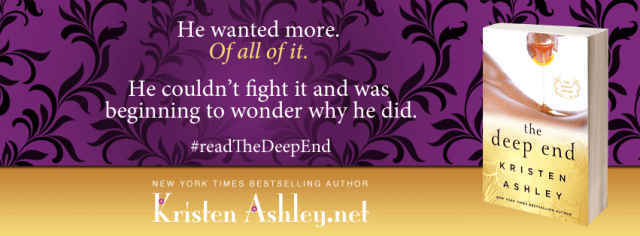 Excerpt Reveal: The Deep End by Kristen Ashley @KristenAshley68 @InkSlingerPR