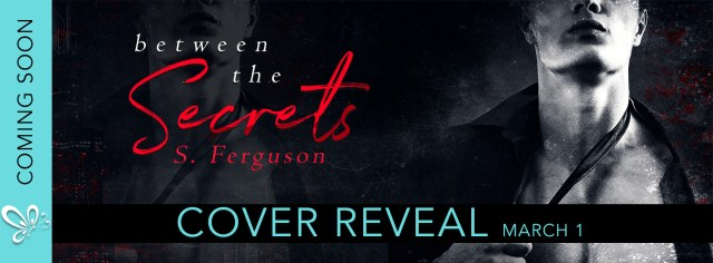 Cover Reveal: Between the Secrets by S. Ferguson @SarahFergWrites