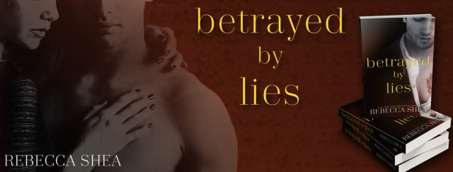 Release Day Launch: Betrayed by Lies by Rebecca Shea @BeccaSheaAuthor @InkSlingerPR