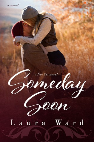 Book Review: Someday Soon (Not Yet #3) by Laura Ward @laurarosnerward
