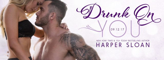 Release Day Blitz: Drunk on You by Harper Sloan @HarperSloan @InkSlingerPR