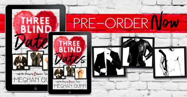 Pre-order Blitz: Three Blind Dates by Meghan Quinn @AuthorMegQuinn @wordsmithpublic