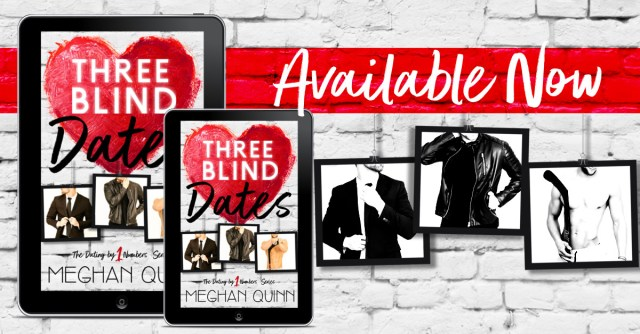 Release Day Blitz: Three Blind Dates (Dating by Numbers Series Book 1) by Meghan Quinn @AuthorMegQuinn ‏@InkSlingerPR @wordsmithpublic