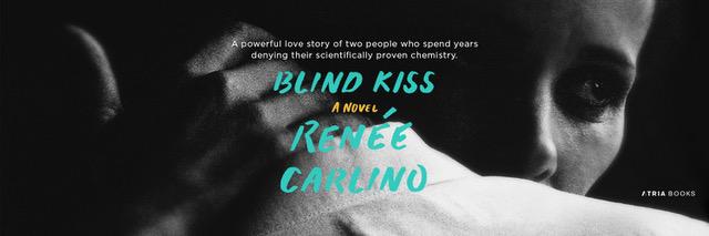 Release Day Blitz: Blind Kiss by Renee Carlino @renayz @AtriaBooks @InkSlingerPR