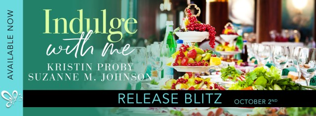 Release Day Blitz: Indulge With Me by Kristen Proby and Suzanne M. Johnson @Handbagjunkie @SouthernBits_B @1001DarkNights @jennw23