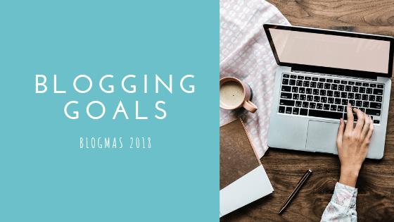 Blogging Goals 2019   Blogmas #11